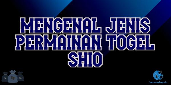Mengenal Jenis Permainan Togel Shio