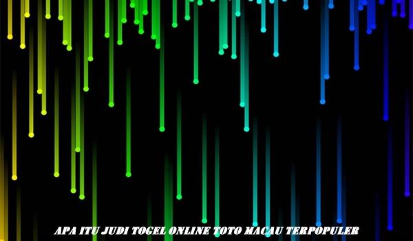 Apa itu Judi Togel Online Toto Macau Terpopuler